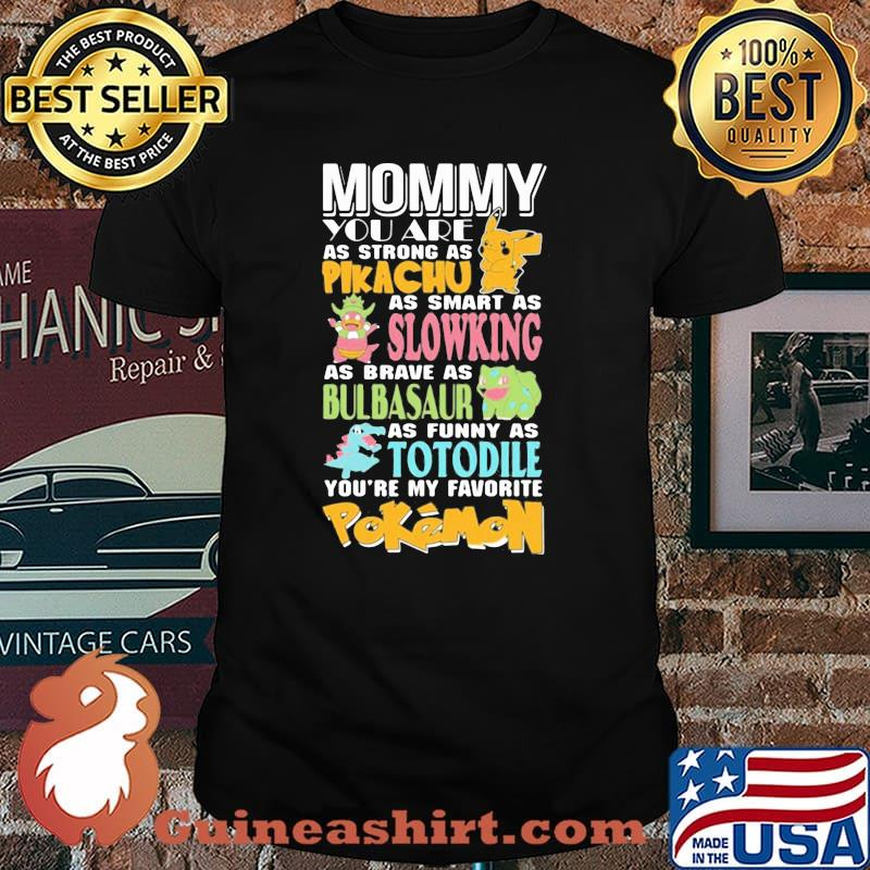 Mommy You Are As Strong As Pikachu As Smart As Slowking As Brave As Bulbasaur As Funny As Totodile Youre My Favorite Pokemon Shirt
