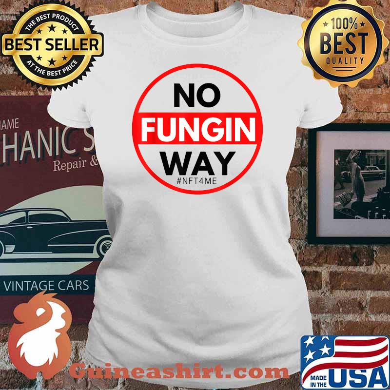 No Fungin Way NFT Shirt Ladies tee