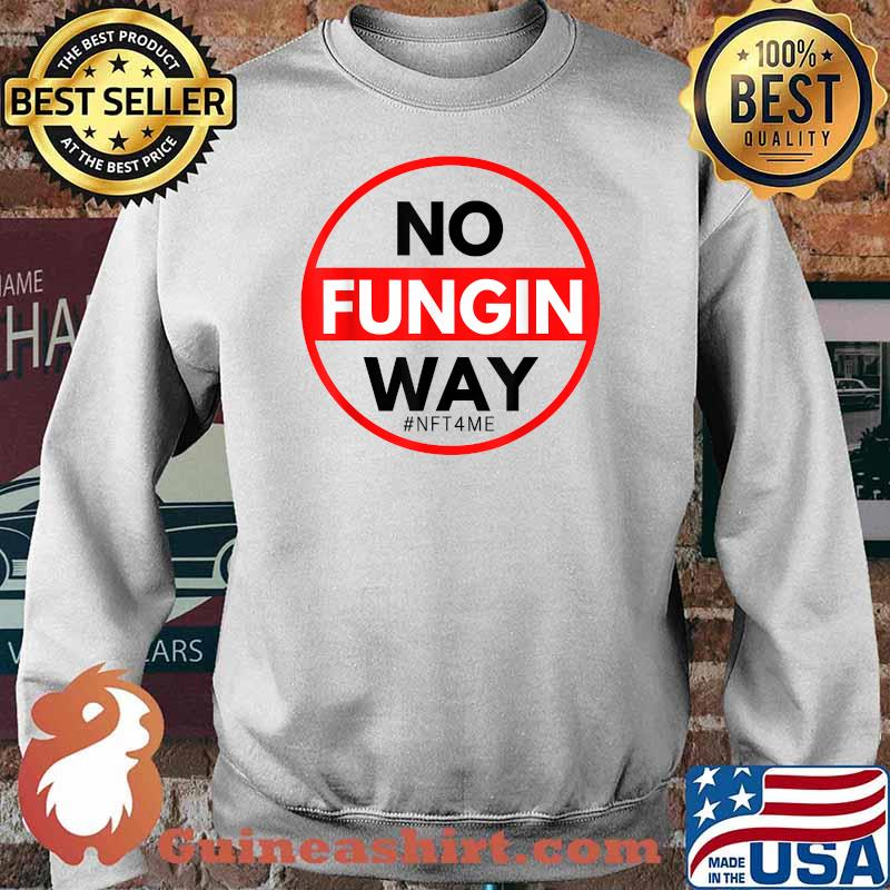 No Fungin Way NFT Shirt Sweater