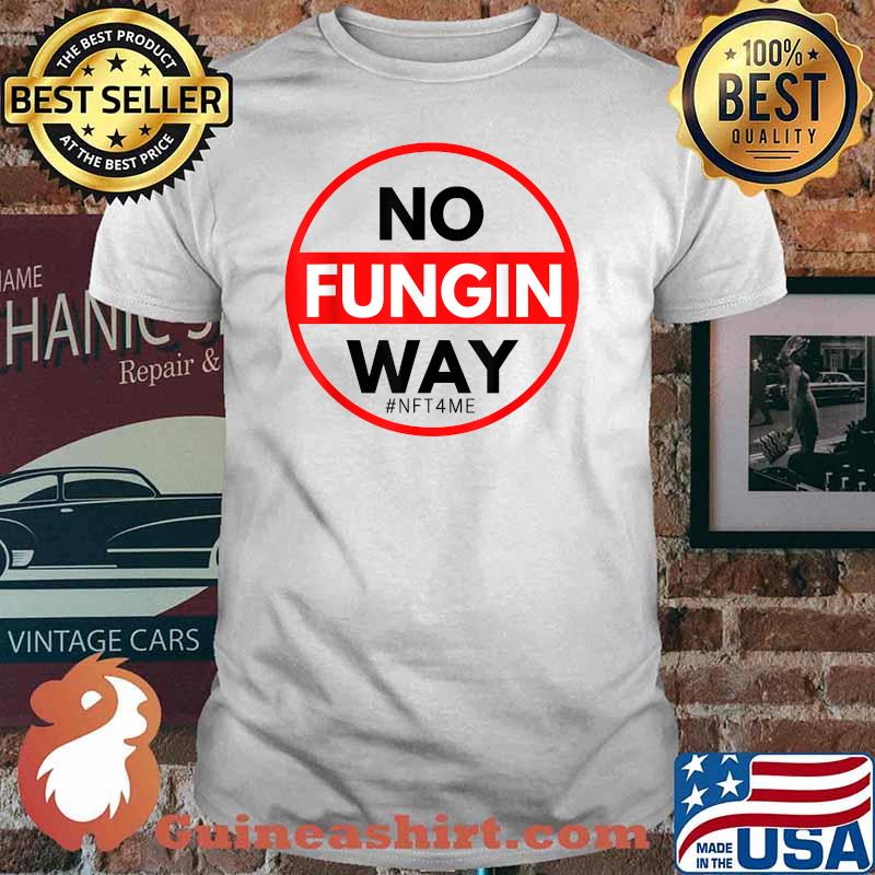 No Fungin Way NFT Shirt