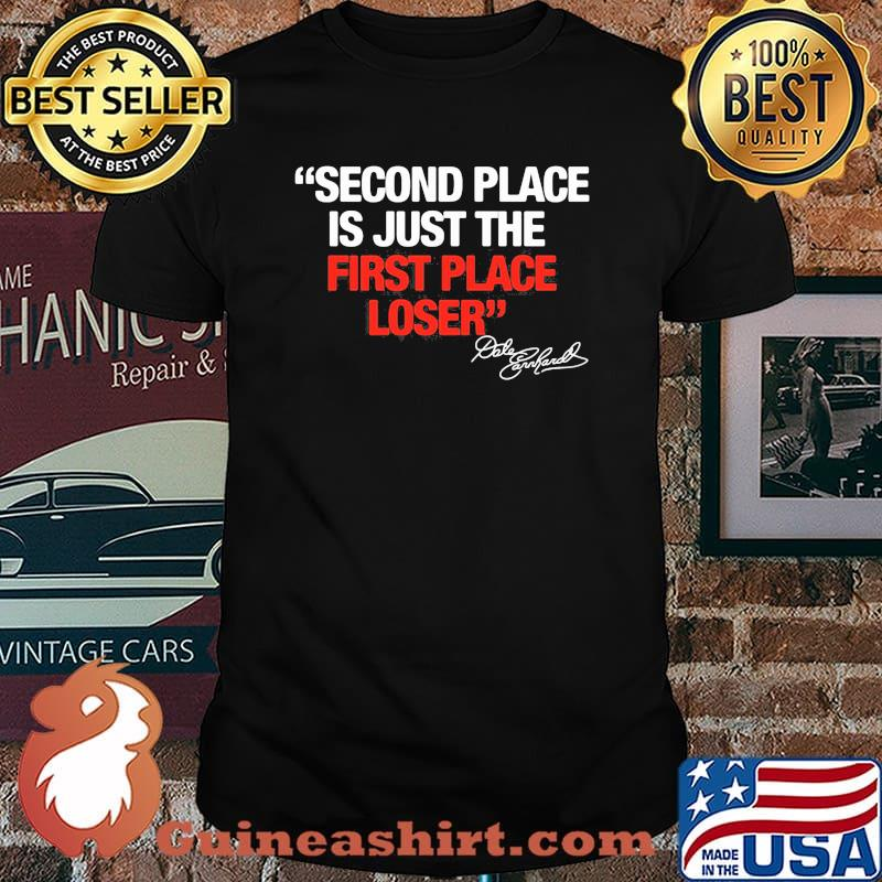 Second Place Is Just The First Place Loser Quote By Dale Earnhardt Shirt