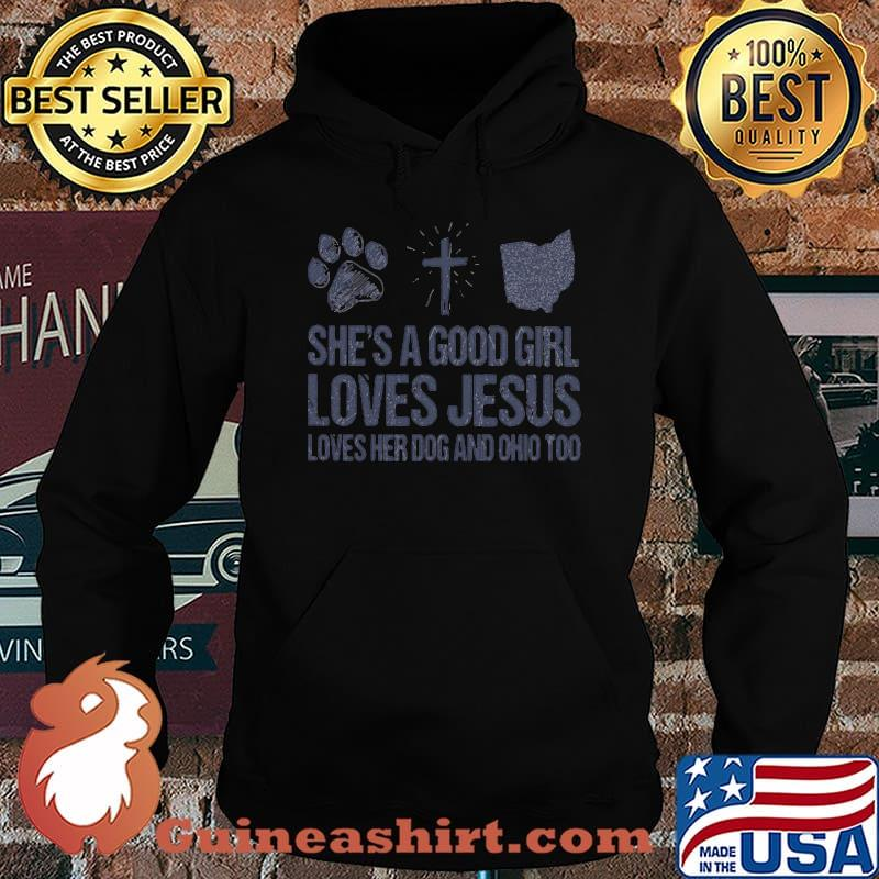 She's A Good Girl Loves Jesus Loves Her Dog And Ohio Too Shirt Hoodie