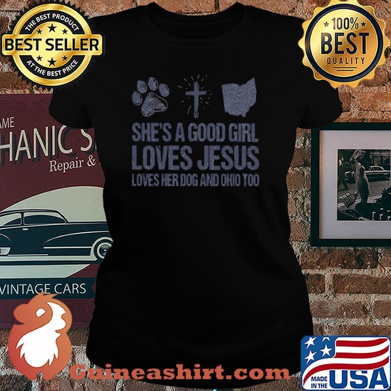 She's A Good Girl Loves Jesus Loves Her Dog And Ohio Too Shirt Laides tee