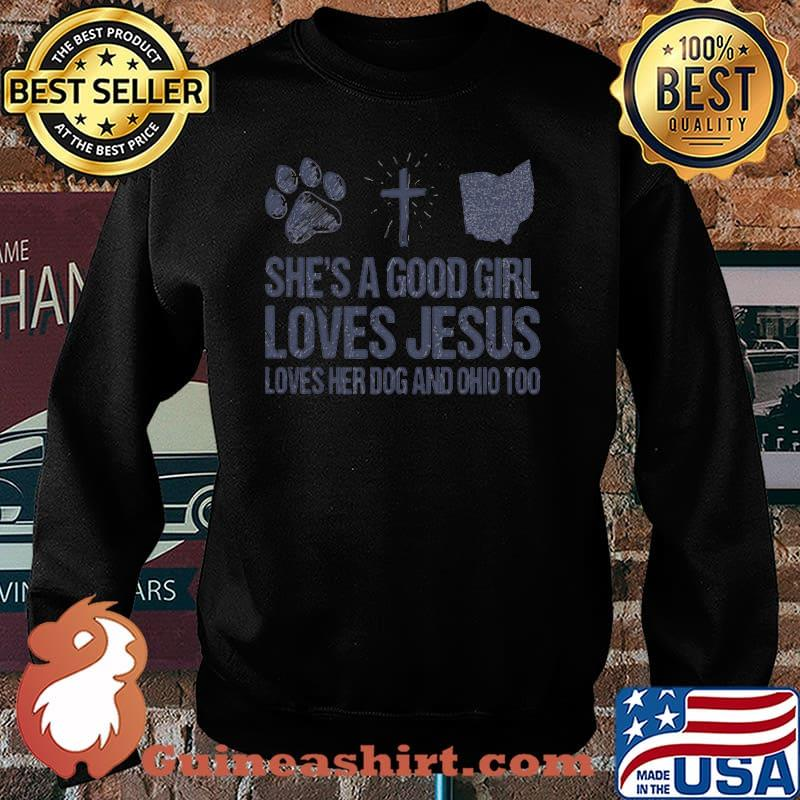 She's A Good Girl Loves Jesus Loves Her Dog And Ohio Too Shirt Sweater