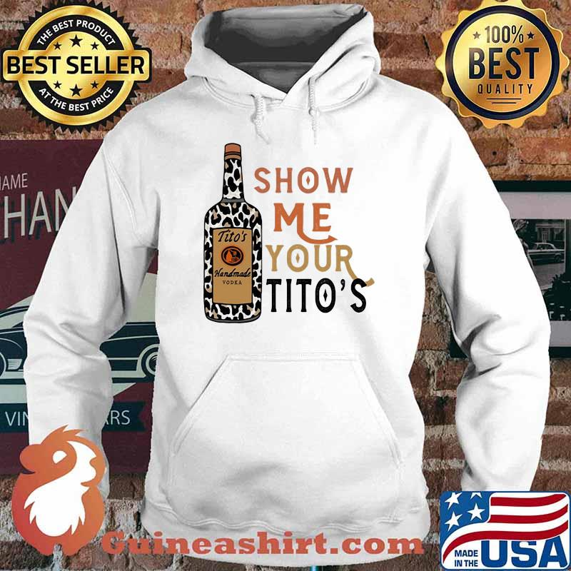 Show Me Your Titos Leopard Shirt Hoodie