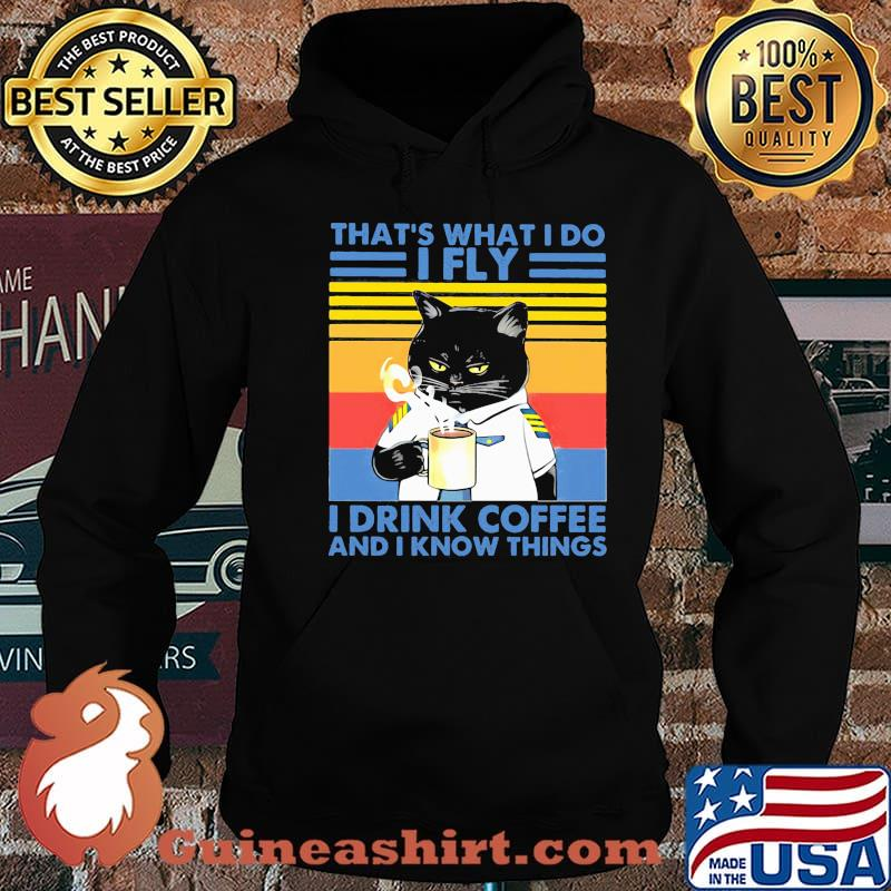 That's What I Do I Fly Drink Coffee And I Know Things Cat Vintage Shirt Hoodie