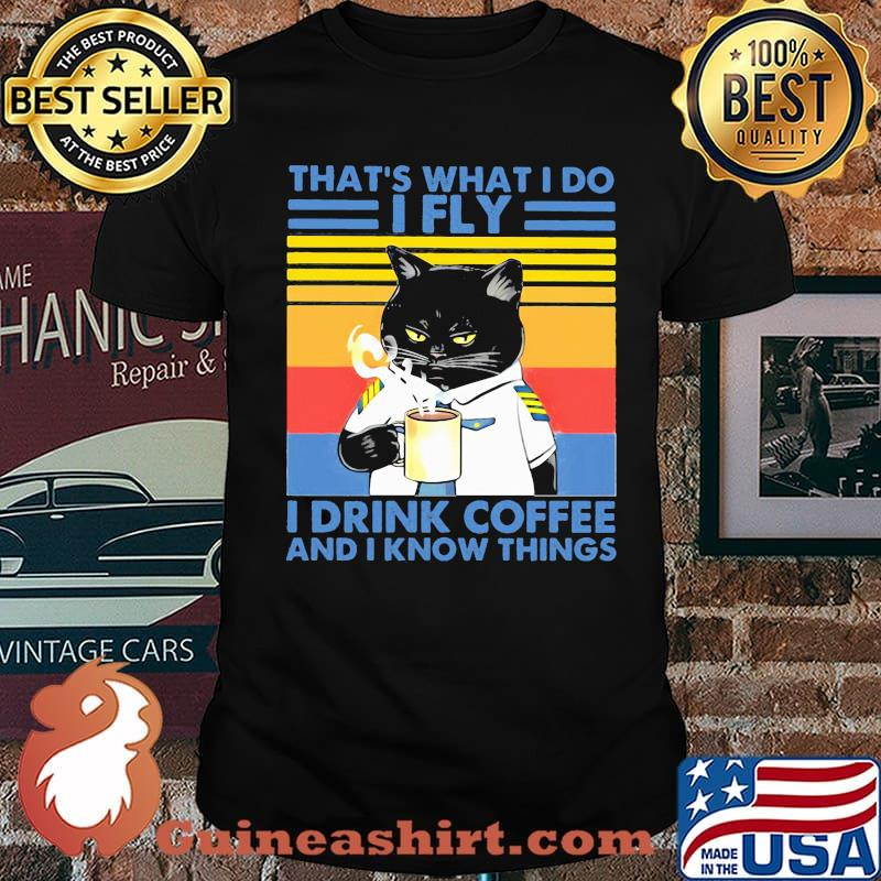 That's What I Do I Fly Drink Coffee And I Know Things Cat Vintage Shirt