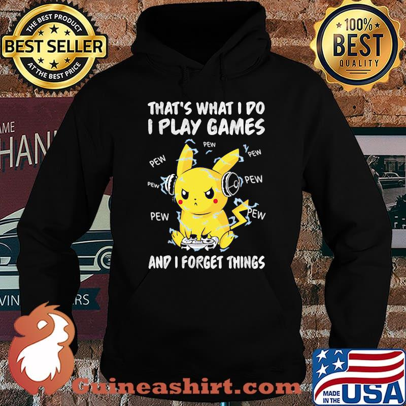 That's What I Do I Play Games And I Forget Things Pikachu Pokemon Shirt Hoodie