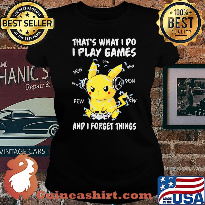 That's What I Do I Play Games And I Forget Things Pikachu Pokemon Shirt Laides tee