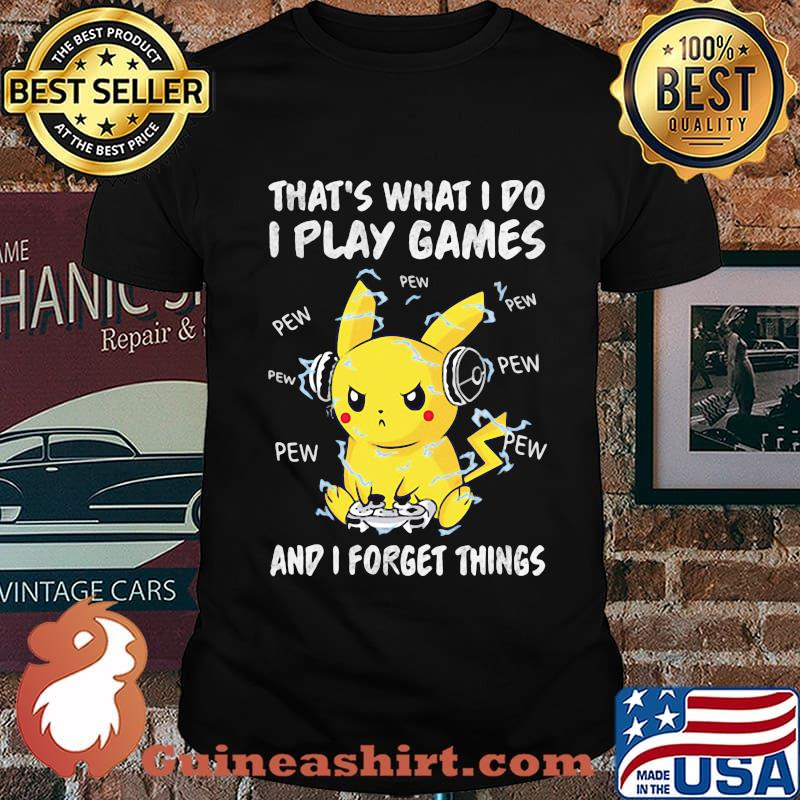 That's What I Do I Play Games And I Forget Things Pikachu Pokemon Shirt