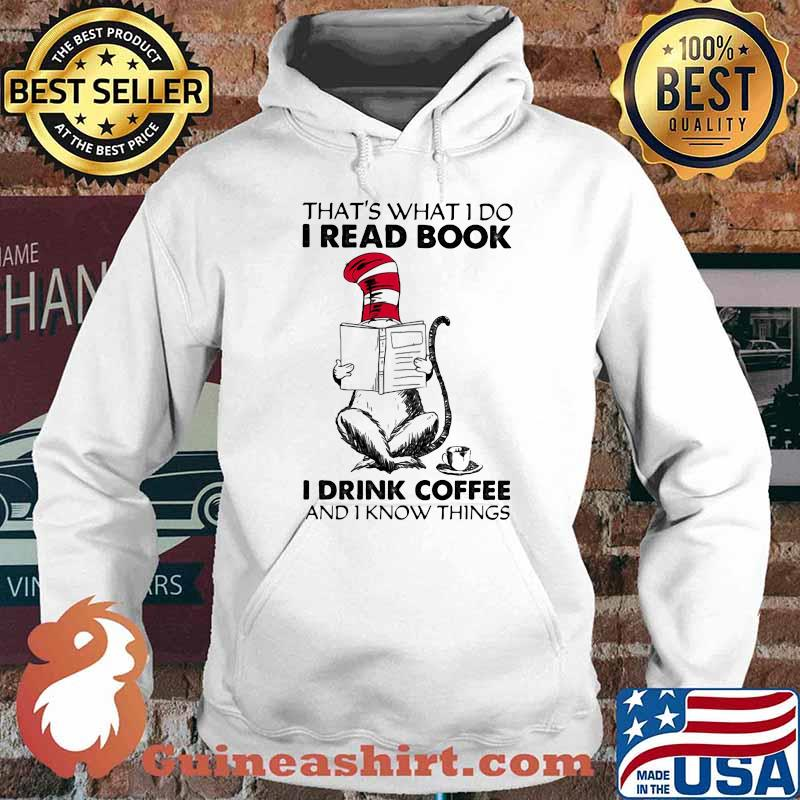 That's What I Do I Read Book I Drink Coffee And I Know Things Dr Seuss Shirt Hoodie