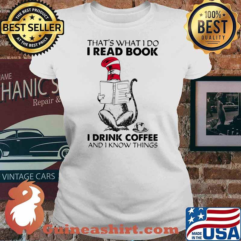 That's What I Do I Read Book I Drink Coffee And I Know Things Dr Seuss Shirt Ladies tee
