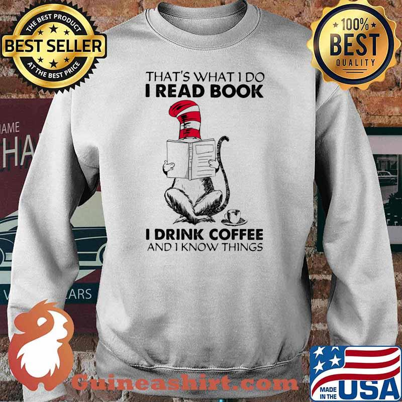 That's What I Do I Read Book I Drink Coffee And I Know Things Dr Seuss Shirt Sweater