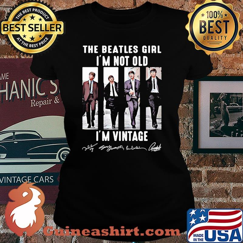 The Beatles Girl I'm Not Old Im Vintage Signature Shirt Laides tee
