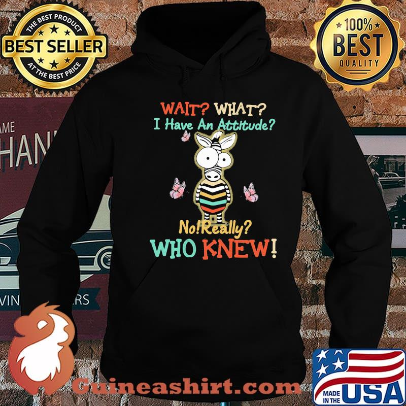 Wait What I Have An Attitude No Really Who Knew Zebra Shirt Hoodie