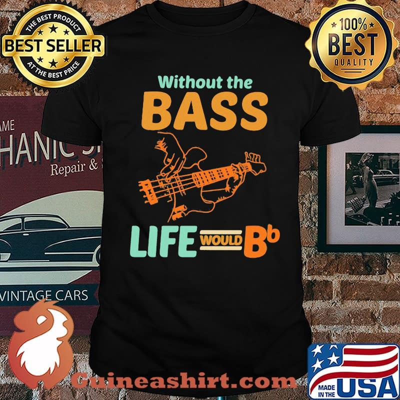 Without The Bass Life Would BB Shirt
