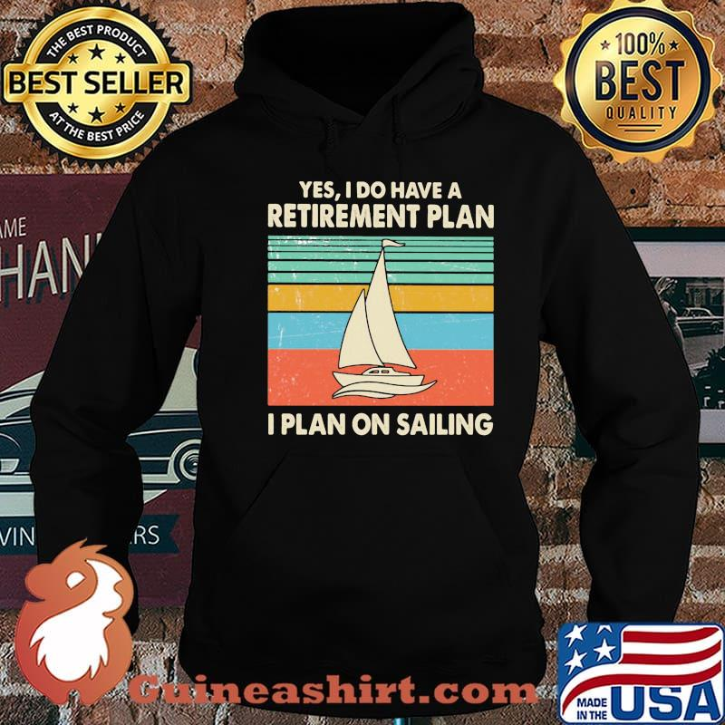 Yes I Do Have A Retirement Plan I Plan On Sailing Vintage Shirt Hoodie