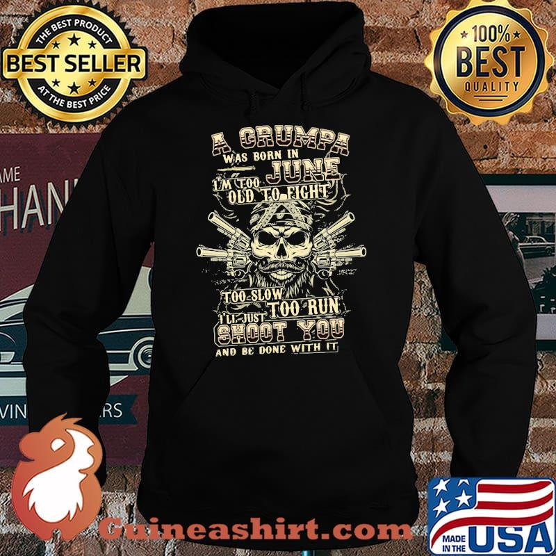 A Grumpa Was Born In June I'm Too Old To Fight Too Slow Too Run Skull Shirt Hoodie
