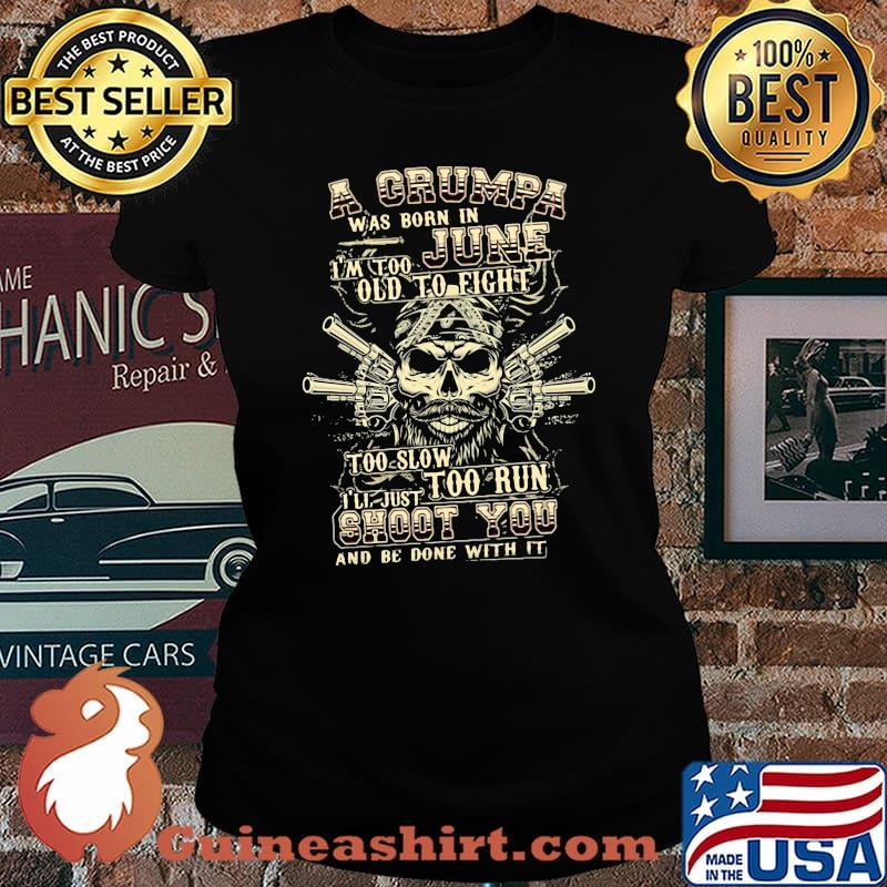 A Grumpa Was Born In June I'm Too Old To Fight Too Slow Too Run Skull Shirt Laides tee