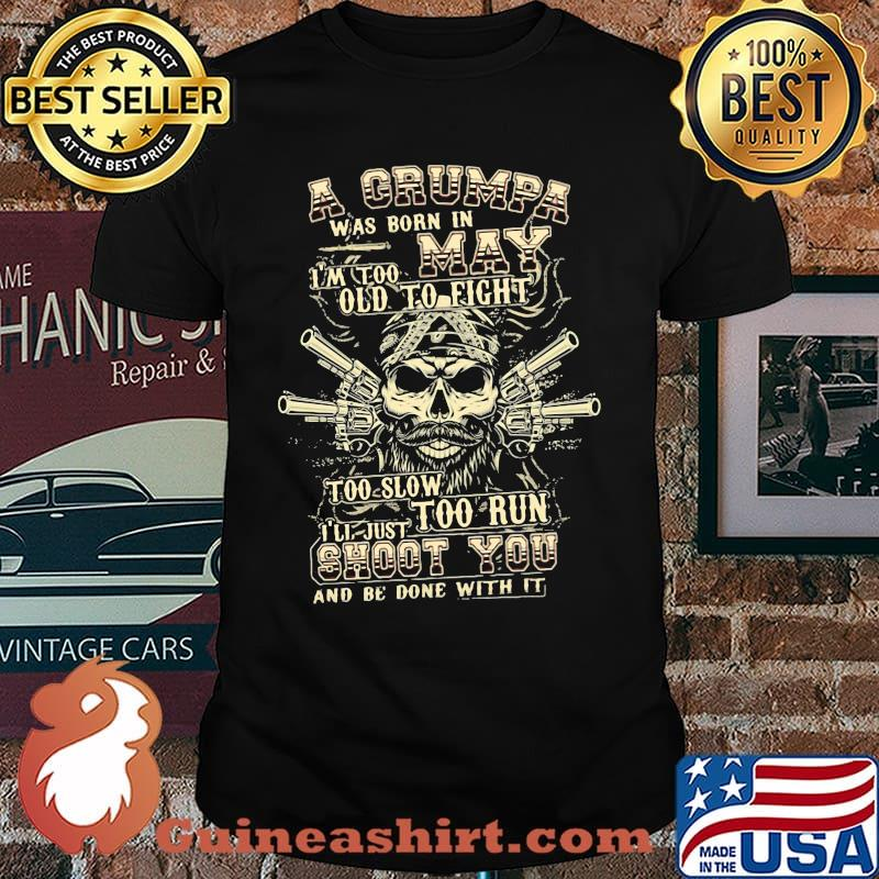 A Grumpa Was Born In May I'm Too Old To Fight Too Slow Too Run Skull Shirt