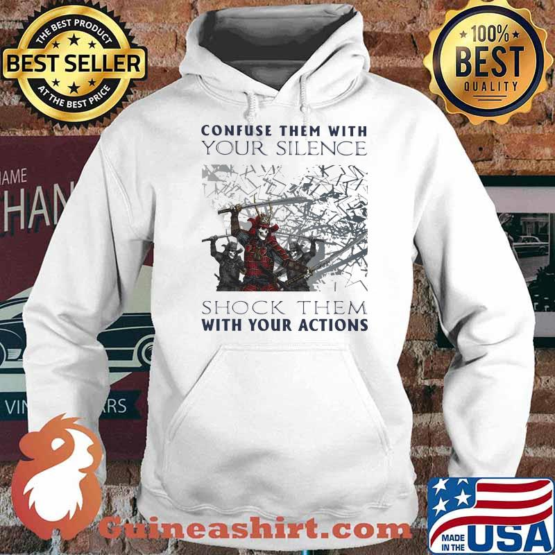 Confuse Them With Your Silence Shock Them With Your Action Skull Shirt Hoodie