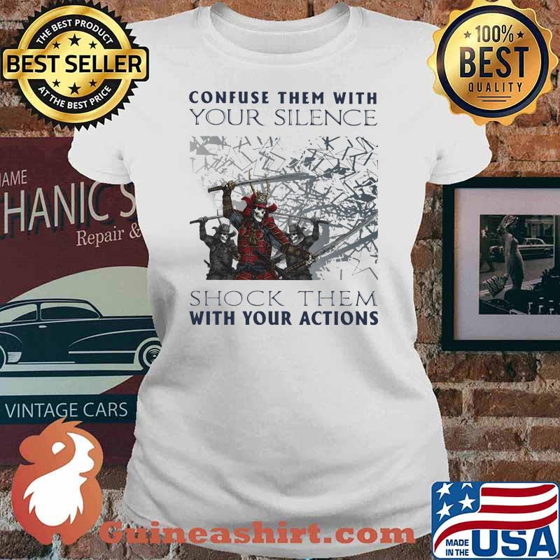 Confuse Them With Your Silence Shock Them With Your Action Skull Shirt Ladies tee