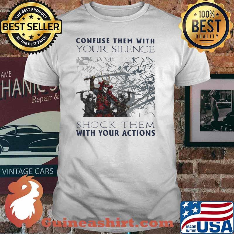 Confuse Them With Your Silence Shock Them With Your Action Skull Shirt