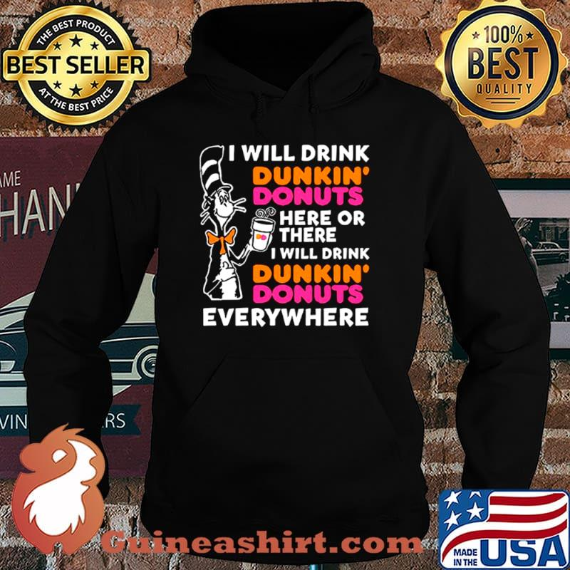 Dr Seuss I Will Drink Dunkin' Donuts Here Or There I Will Drink Dunkin' Donuts Everywhere Hoodie
