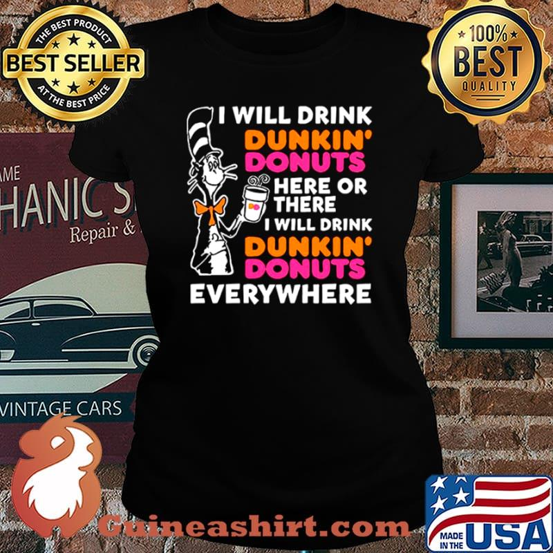 Dr Seuss I Will Drink Dunkin' Donuts Here Or There I Will Drink Dunkin' Donuts Everywhere Laides tee
