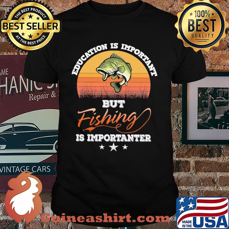 Education is important but fishing is importanter vintage shirt
