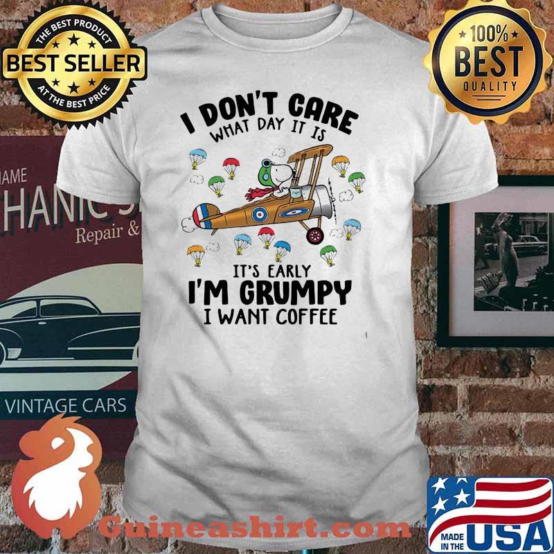 I Don't Care What It Is It's Early Im Grumpy I Want Coffee Snoopy Shirt