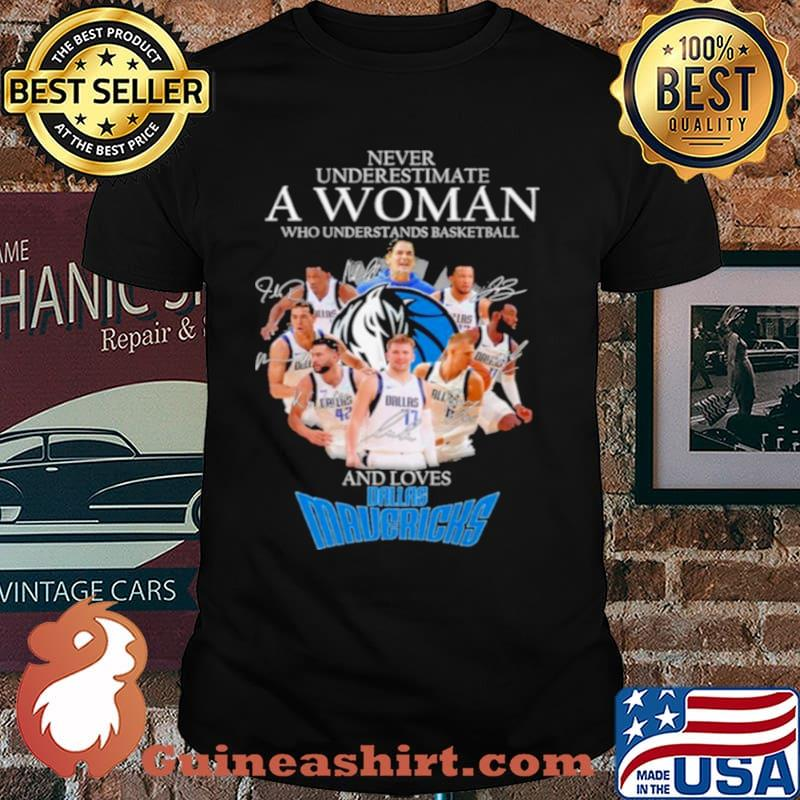Never underestimate a woman who understands basketball and loves dallas mavericks shirt