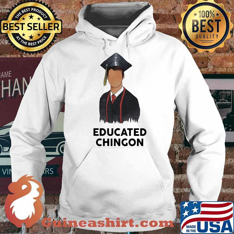 Official Educated chingon Shirt Hoodie