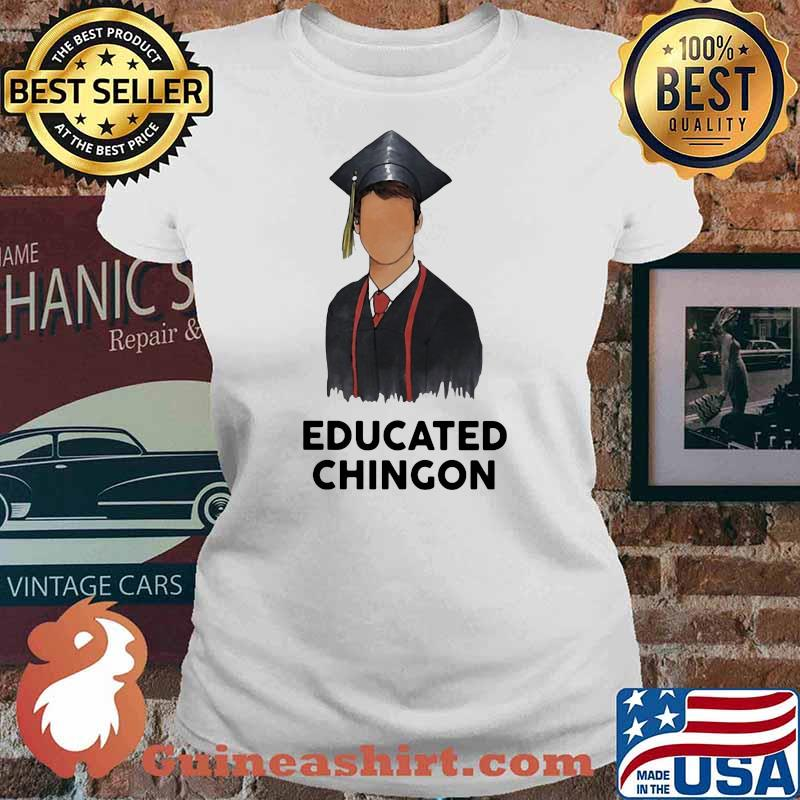 Official Educated chingon Shirt Ladies tee