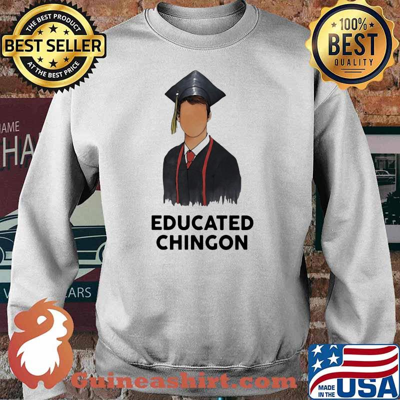 Official Educated chingon Shirt Sweater