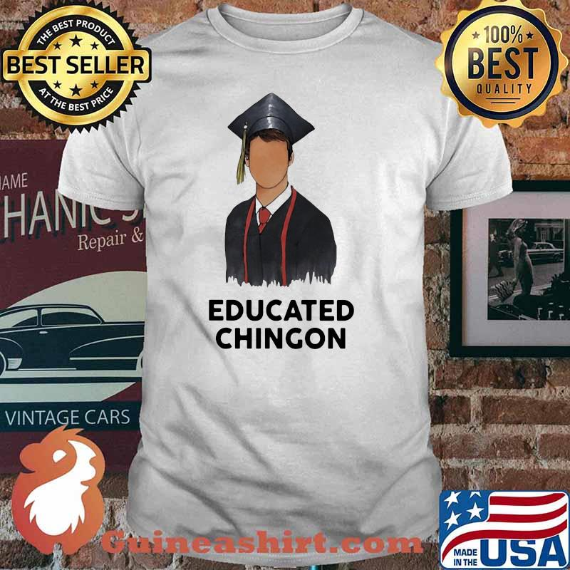 Official Educated chingon Shirt