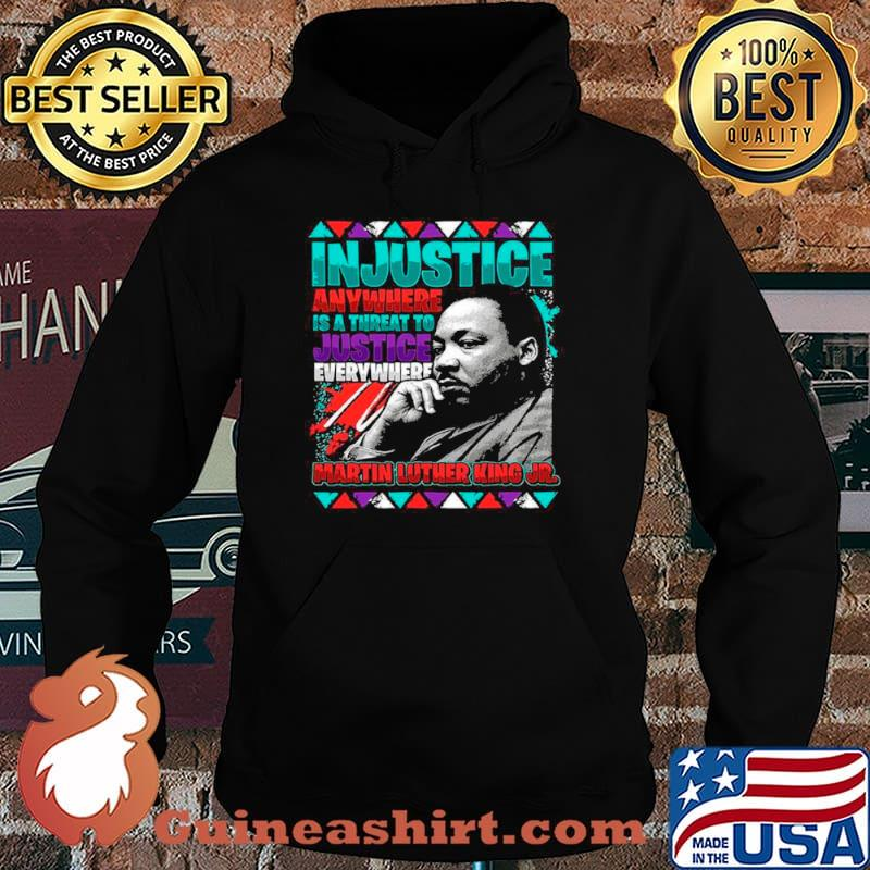 The Martin Luther King Jr Injustice Anywhere Is A Threat To Justice Everywhere 2021 Hoodie
