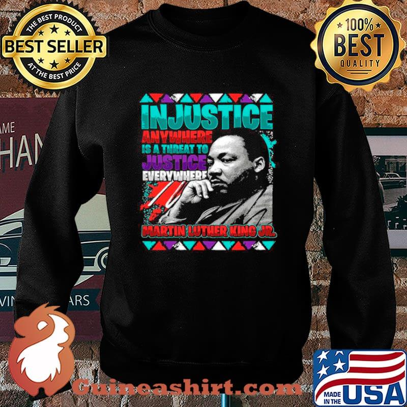 The Martin Luther King Jr Injustice Anywhere Is A Threat To Justice Everywhere 2021 Sweater