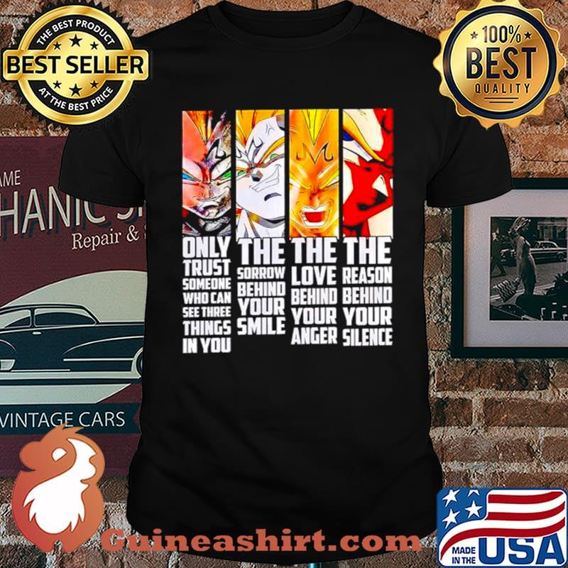 Vegeta only trust someone who can see three things in you the sorrow shirt