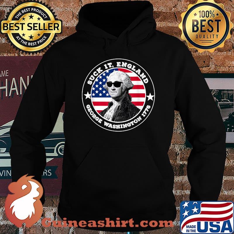 Suck It England George Washington 1776 Funny 4th of July T-Shirt Hoodie