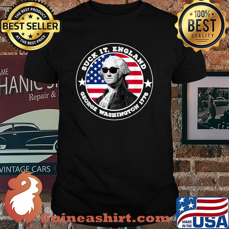 Suck It England George Washington 1776 Funny 4th of July T-Shirt